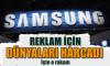 Samsung'un reklam harcaması rekor kırdı